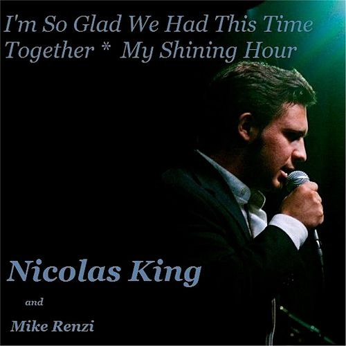 I'm so Glad We Had This Time Together / My Shining Hour by Nicolas King