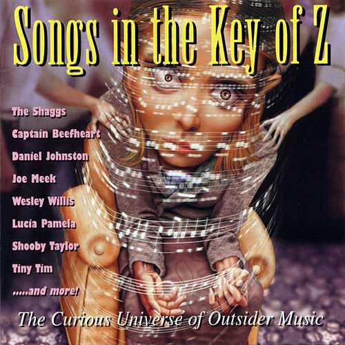 Songs in the Key of Z, Vol. 1: The Curious Universe of Outsider Music de Various Artists