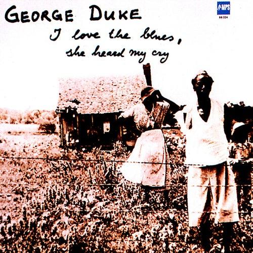 I Love The Blues, She Heard Me Cry by George Duke