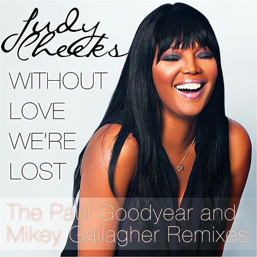 Without Love We're Lost (Paul Goodyear and Mikey Gallagher Remixes) by Judy Cheeks