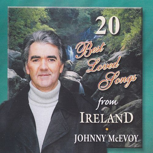 20 Best Loved Irish Songs from Ireland by Johnny McEvoy
