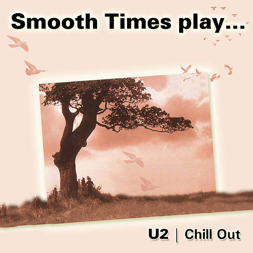 Smooth Times Play U2 Chillout de Smooth Times