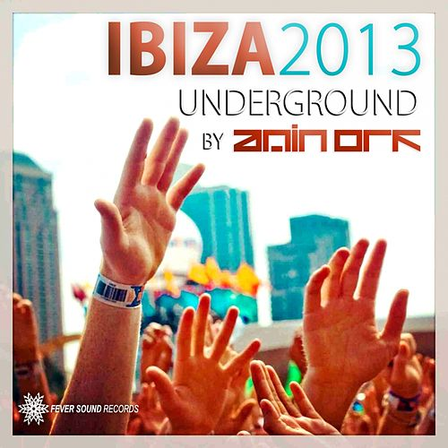 Ibiza Underground 2013 Selected by AMIN ORF - EP by Various Artists