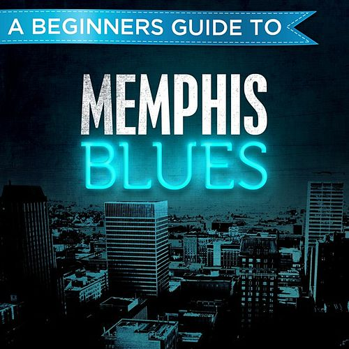 A Beginners Guide to: Memphis Blues by Various Artists