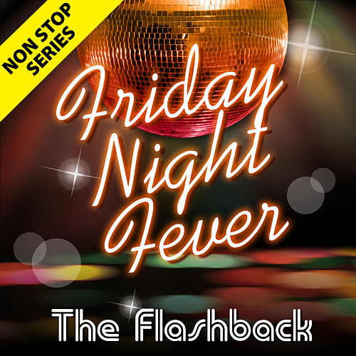 Non Stop Series: Friday Night Fever by Flashback