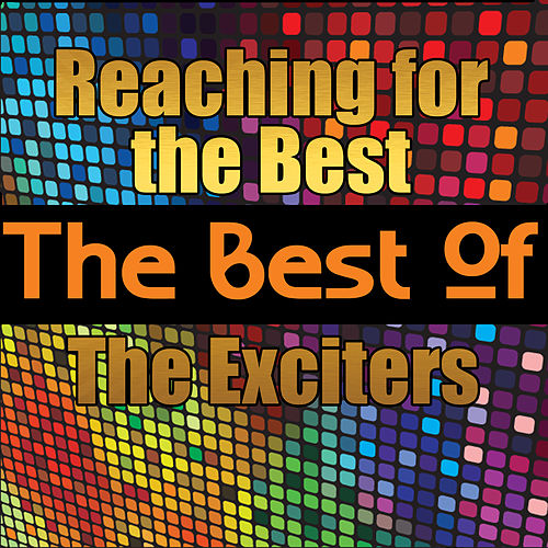 Reaching for the Best - The Best of the Exciters by The Exciters