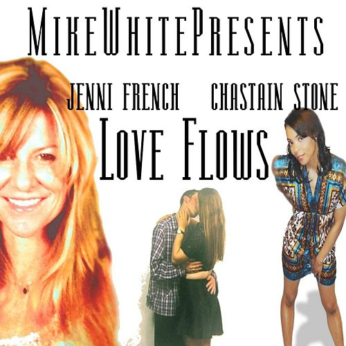 Love Flows (feat. Chastain Stone & Jenni French) by Mikewhitepresents