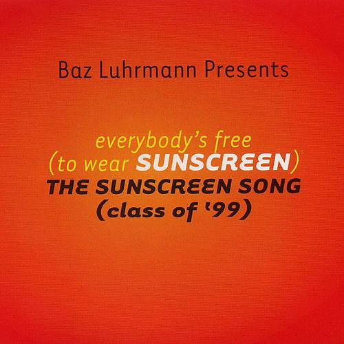 Everybody's Free (To Wear Sunscreen) von Baz Luhrmann