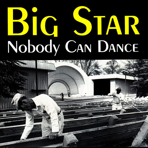 Nobody Can Dance de Big Star