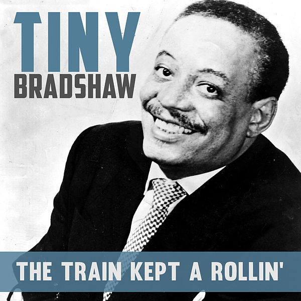 The Train Kept A'rollin' by Tiny Bradshaw : Napster