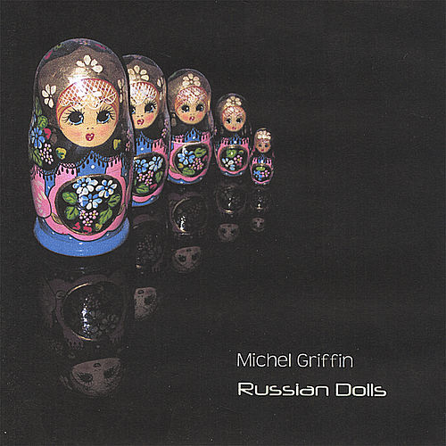 Russian Dolls by Michel Griffin