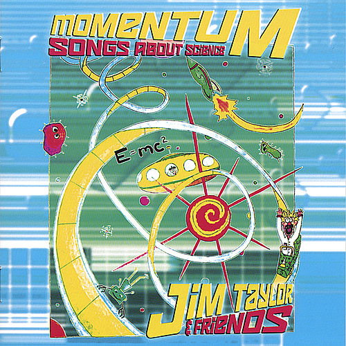 Momentum, Songs About Science by Jim Taylor