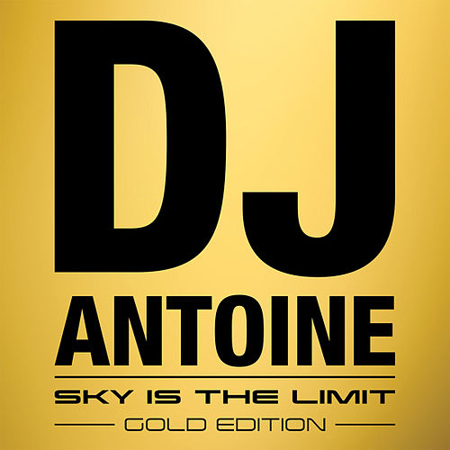 Sky Is the Limit (Gold Edition) von DJ Antoine
