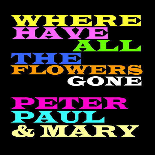 Where Have All the Flowers Gone de Peter, Paul and Mary