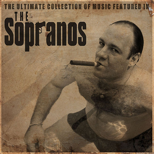 The Ulitmate Collection of Music Featured in the Sopranos de Various Artists