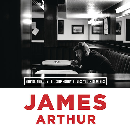 You're Nobody 'Til Somebody Loves You (Remixes) by James Arthur