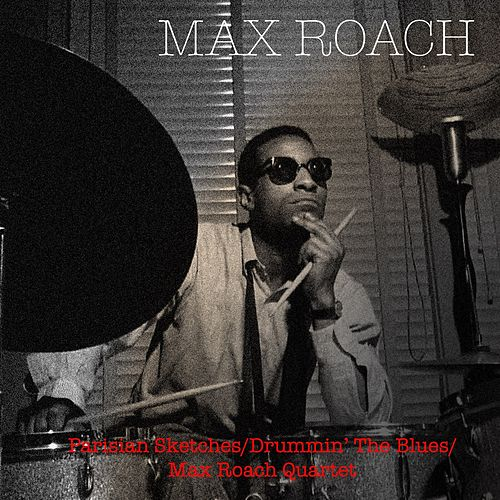 Parisian Sketches / Drummin' The Blues / Max Roach Quartet de Max Roach