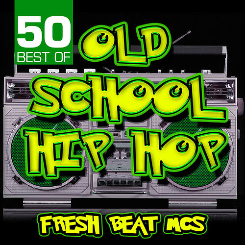 50 Best of Old School Hip Hop by Fresh Beat MCs
