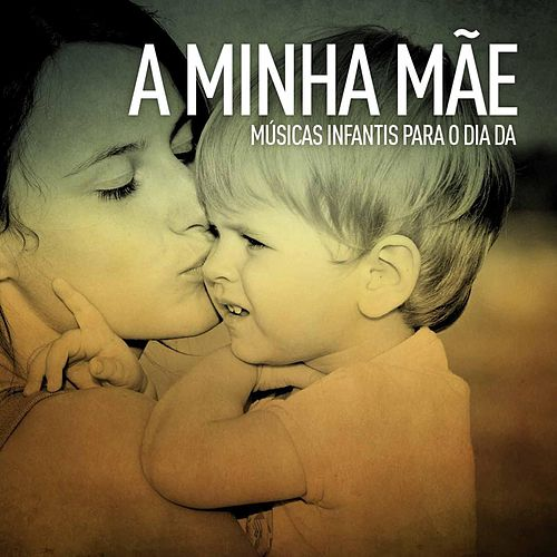 A Minha Mãe (Músicas Infantis para o Dia Da) by Filipe Miranda