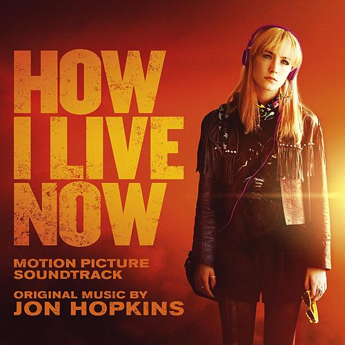 How I Live Now (Original Motion Picture Soundtrack) by Jon Hopkins
