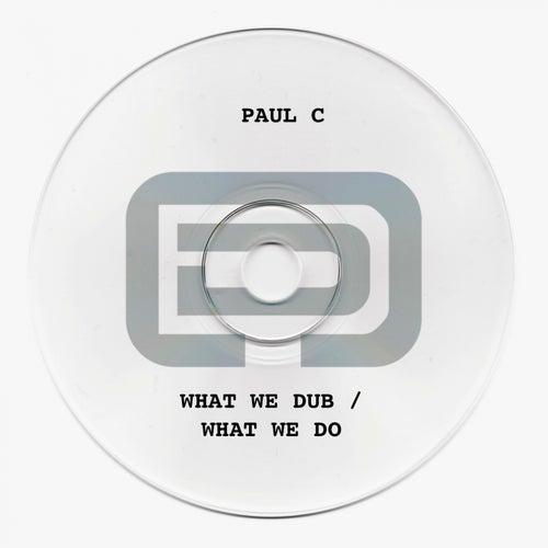 What We Dub / What We Do de Paul C