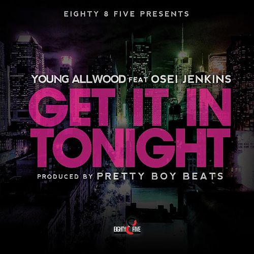 Get It in Tonight (feat. Osei Jenkins) de Young Allwood