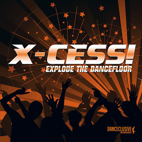 Explode the Dancefloor by X-Cess!