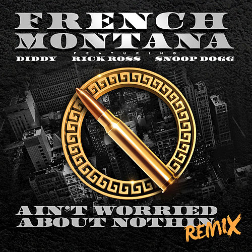 Ain't Worried About Nothin by French Montana