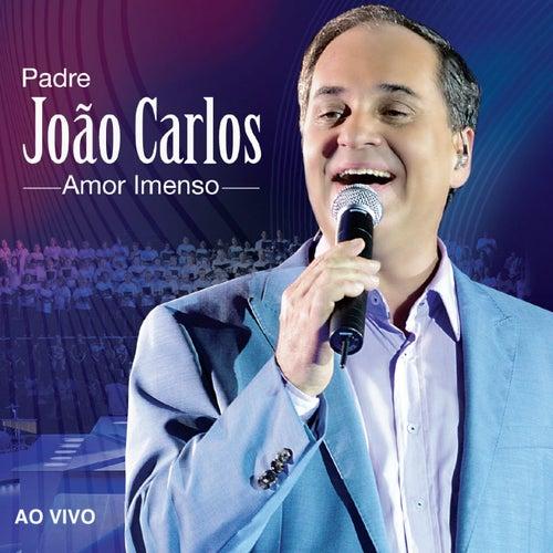 Amor Imenso (Ao Vivo) de Padre João Carlos