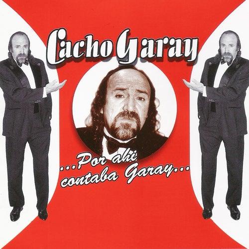 ...Por Ahí Cantaba Garay... de Cacho Garay
