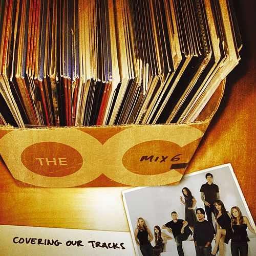 Music From The O.C. Mix 6: Covering Our Tracks by Various Artists