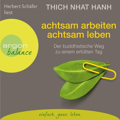 Achtsam arbeiten, achtsam leben - Der buddhistische Weg zu einem erfüllten Tag (Gekürzte Fassung) by Thich Nhat Hanh