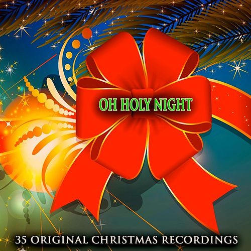 Oh Holy Night (35 Original Songs) by Various Artists