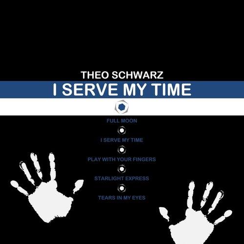 I Serve My Time von Theo Schwarz