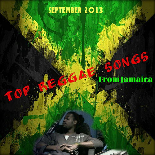 TOP Reggae Songs From Jamaica September 2013 by Various Artists