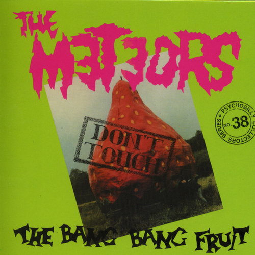 Don't Touch The Bang Bang Fruit by The Meteors