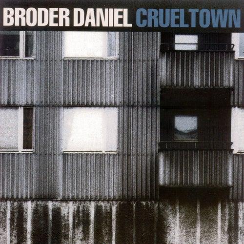 Cruel Town by Broder Daniel