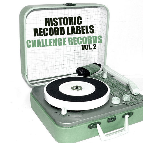 Historic Record Labels: Challenge Records, Vol. 2 by Various Artists