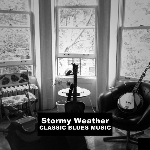 Stormy Weather, Classic Blues Music by Various Artists