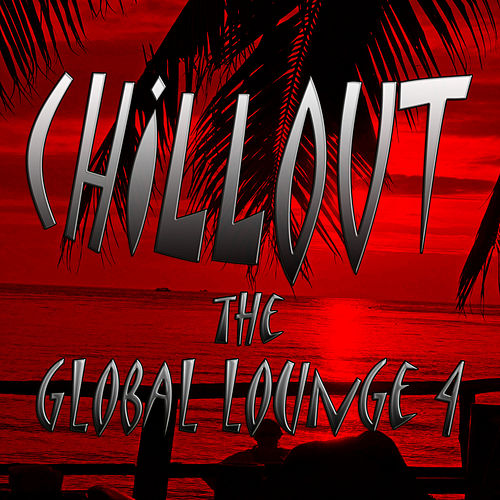 Chillout the Global Lounge 4 de Various Artists