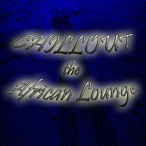 Chillout the African Lounge de Various Artists