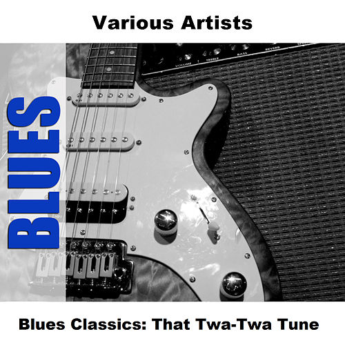 Blues Classics: That Twa-Twa Tune by Various Artists
