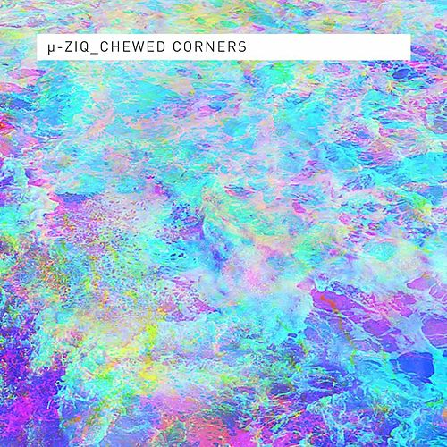 Chewed Corners de Mu-Ziq