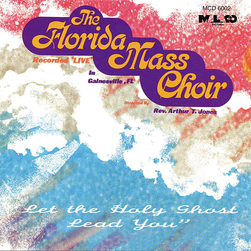 Let the Holy Ghost Lead You by Florida Mass Choir