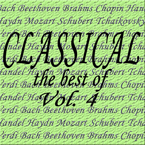 Classical... the Best of Bach, Beethoven, Brahms, Chopin, Handel, Haydn, Mozart, Schubert, Tchaikovsky, Verdi Vol. 4 von Various Artists