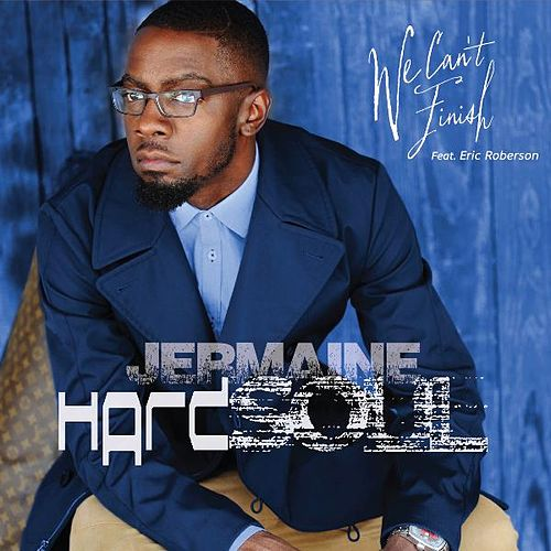 We Can't Finish (feat. Eric Roberson) by Jermaine Hardsoul