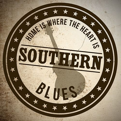 Home is Where the Heart Is: Southern Blues de Various Artists