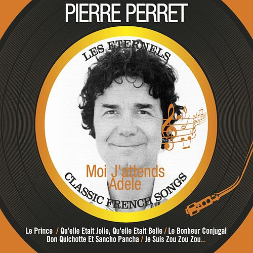 Moi j'attends adele (Les éternels - Classic French Songs) de Pierre Perret