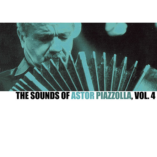 The Sounds Of Astor Piazzolla, Vol. 4 von Astor Piazzolla