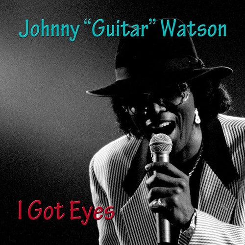 I Got Eyes de Johnny 'Guitar' Watson